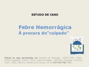 ESTUDO DE CASO Febre Hemorrgica procura doculpado Estudo