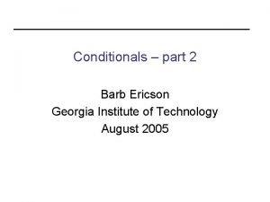 Conditionals part 2 Barb Ericson Georgia Institute of