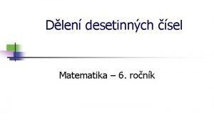 Dlen desetinnch sel Matematika 6 ronk Dlen desetinnch
