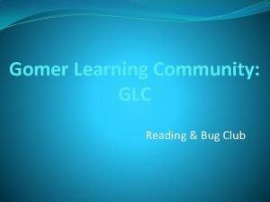 Gomer Learning Community GLC Reading Bug Club Why