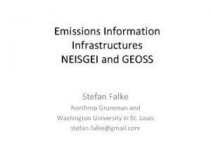 Emissions Information Infrastructures NEISGEI and GEOSS Stefan Falke
