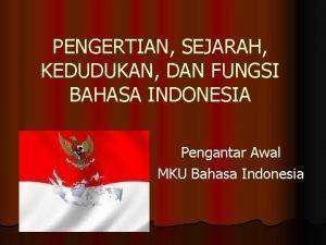 PENGERTIAN SEJARAH KEDUDUKAN DAN FUNGSI BAHASA INDONESIA Pengantar
