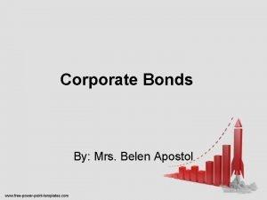Corporate Bonds By Mrs Belen Apostol Corporate Bonds