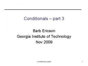 Conditionals part 3 Barb Ericson Georgia Institute of