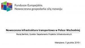Nowoczesna infrastruktura transportowa w Polsce Wschodniej Maciej Berliski