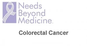 Colorectal Cancer Introduction Colorectal cancer is a cancer
