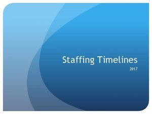 Staffing Timelines 2017 Building Allocations Staffing allocations will
