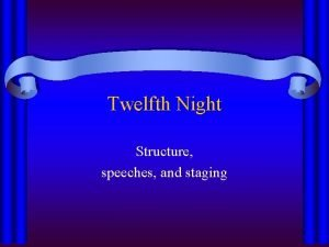 Twelfth Night Structure speeches and staging Twelfth Night
