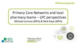 Pharmacy Speaks Primary Care Networks and local pharmacy