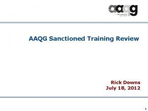 AAQG Sanctioned Training Review Rick Downs July 18