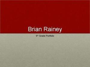 Brian Rainey 9 th Grade Portfolio Profile Brian