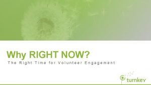 Why RIGHT NOW The Right Time for Volunteer
