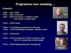 Programma voor vandaag Programma 9 h 00 9