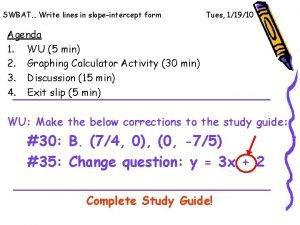 SWBAT Write lines in slopeintercept form Tues 11910