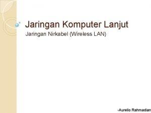 Jaringan Komputer Lanjut Jaringan Nirkabel Wireless LAN Aurelio