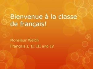 Bienvenue la classe de franais Monsieur Welch Franais