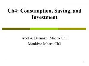 Ch 4 Consumption Saving and Investment Abel Bernake