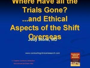 Where Have all the Trials Gone and Ethical