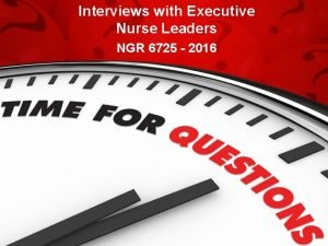Interviews with Executive Nurse Leaders NGR 6725 2016