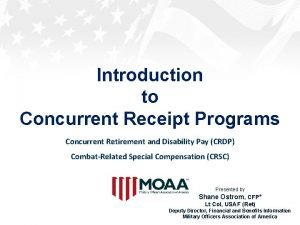 Introduction to Concurrent Receipt Programs Concurrent Retirement and