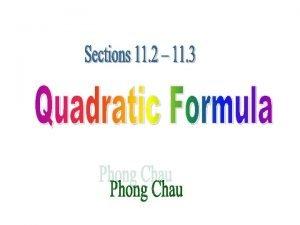 The Quadratic Formula For any quadratic equation of
