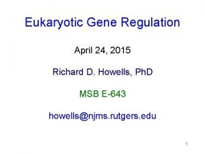 Eukaryotic Gene Regulation April 24 2015 Richard D