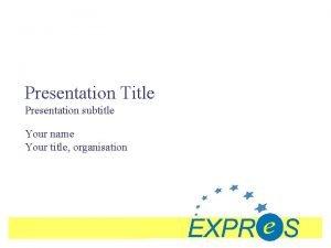 Presentation Title Presentation subtitle Your name Your title