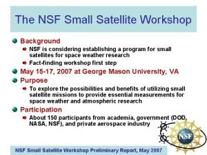 The NSF Small Satellite Workshop Background NSF is
