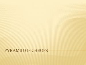 PYRAMID OF CHEOPS A pyramid is a structure