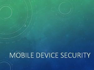 MOBILE DEVICE SECURITY LEARNING OBJECTIVES Evaluate an applications