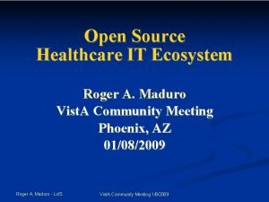 Open Source Healthcare IT Ecosystem Roger A Maduro