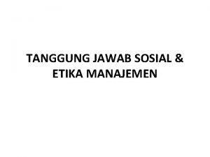 TANGGUNG JAWAB SOSIAL ETIKA MANAJEMEN DEFINISI TANGGUNG JAWAB