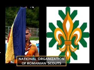 NATIONAL ORGANIZATION OF ROMANIAN SCOUTS Beginnings of Scouting