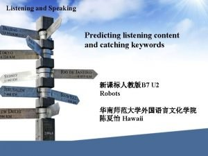 Listening and Speaking Predicting listening content and catching