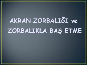 AKRAN ZORBALII ve ZORBALIKLA BA ETME Akran Zorbal