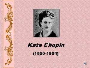 Kate Chopin 1850 1904 Katherine OFlaherty February 8