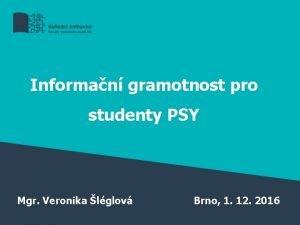 Informan gramotnost pro studenty PSY Mgr Veronika lglov