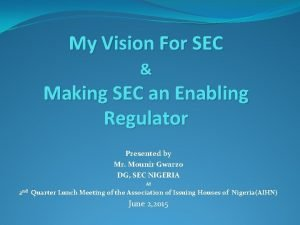 My Vision For SEC Making SEC an Enabling