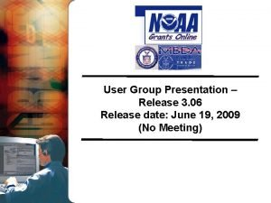 User Group Presentation Release 3 06 Release date