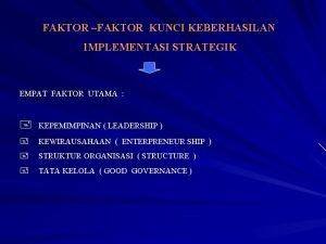 FAKTOR FAKTOR KUNCI KEBERHASILAN IMPLEMENTASI STRATEGIK EMPAT FAKTOR