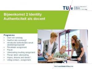 Bijeenkomst 2 Identity Authenticiteit als docent Programma Doel