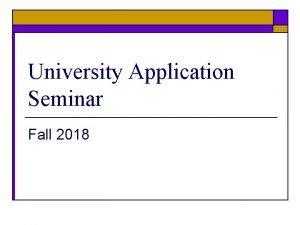 University Application Seminar Fall 2018 The Ontario Application