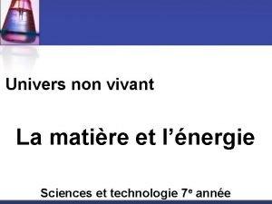 Univers non vivant La matire et lnergie Sciences
