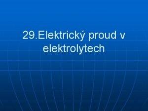 29 Elektrick proud v elektrolytech Elektrolyt elektrolytick disociace