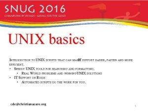 UNIX basics INTRODUCTION TO UNIX SCRIPTS THAT CAN