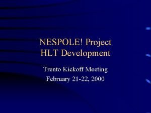 NESPOLE Project HLT Development Trento Kickoff Meeting February