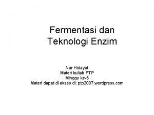 Fermentasi dan Teknologi Enzim Nur Hidayat Materi kuliah