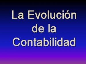 La Evolucin de la Contabilidad La Evolucin de