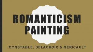 ROMANTICISM PAINTING CONSTABLE DELACROIX GERICAULT JOHN CONSTABLE 1776