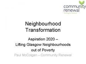 Neighbourhood Transformation Aspiration 2020 Lifting Glasgow Neighbourhoods out